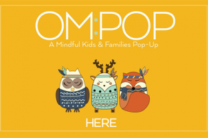 Om:Pop Mindful Pop-Up For Families